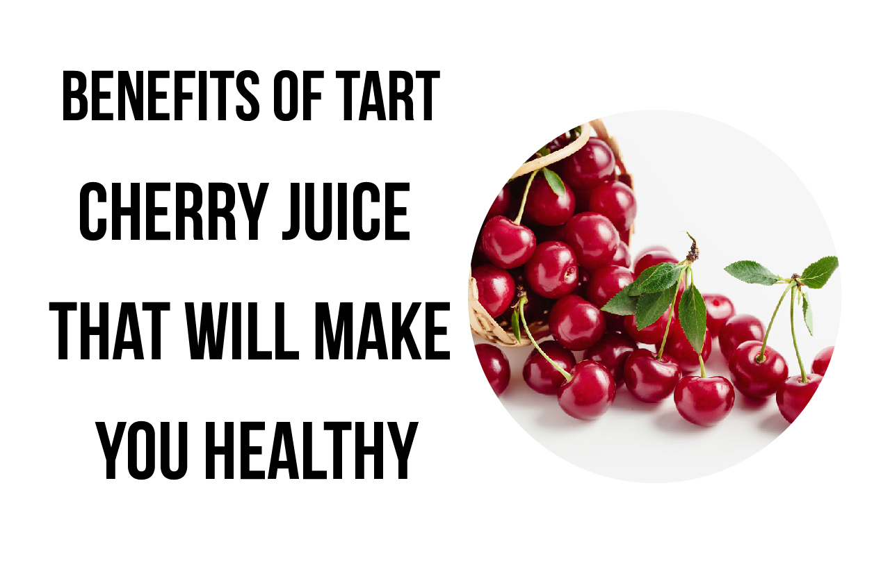 benefits of tart cherry juice that will make you healthy
