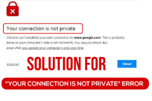 Why Does Chrome Keep Saying Your Connection Is Not Private