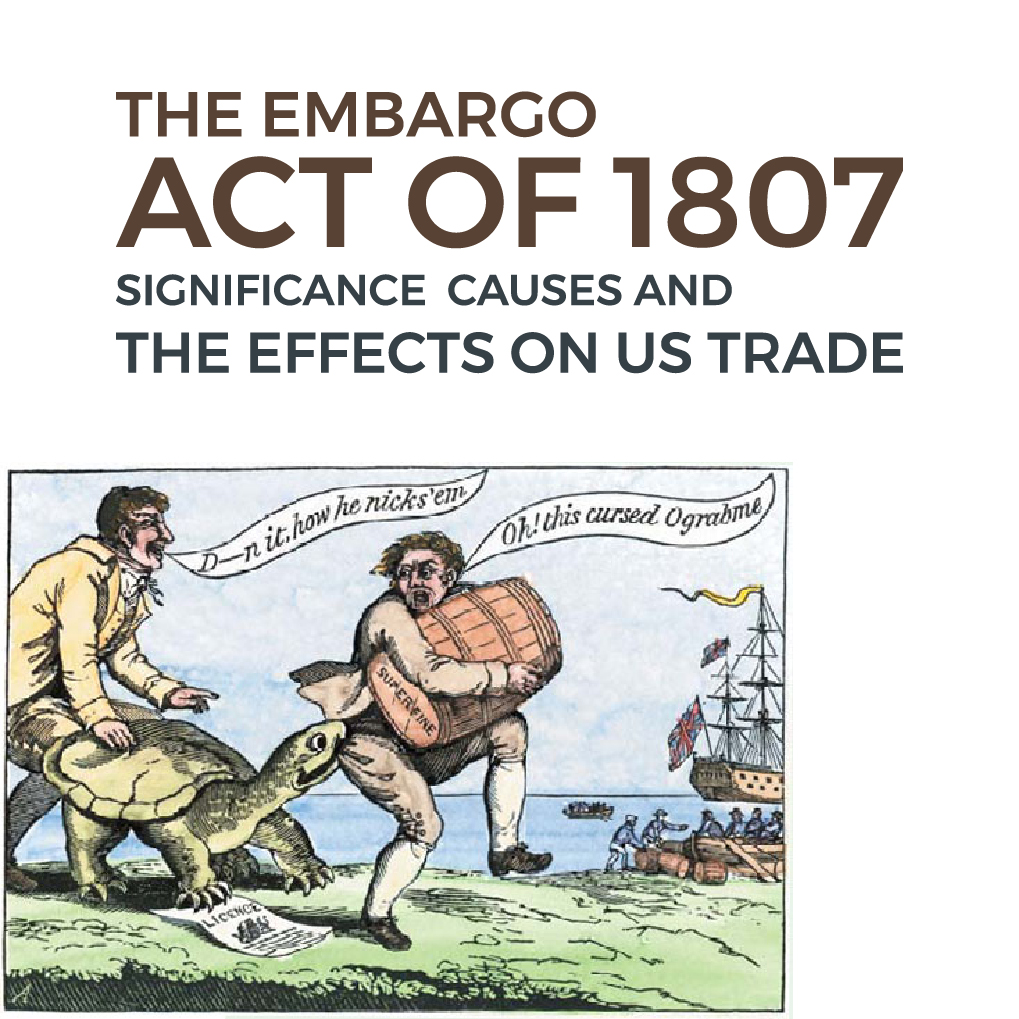 The embargo act of 1807: Significance, Causes and the Effects on US trade